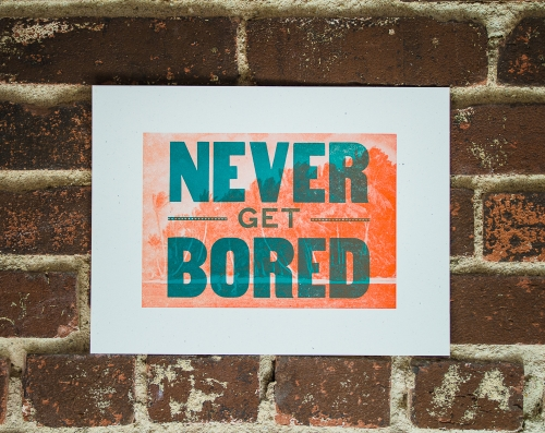 Never Get Bored letterpress print